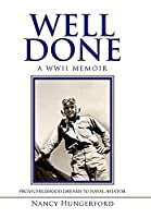 Well Done: A Wwii Memoir from Childhood Dreams to Naval Aviator