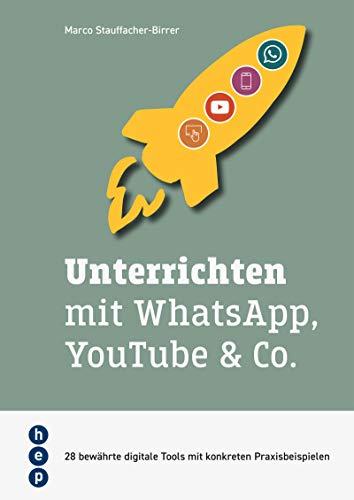 Unterrichten mit WhatsApp, YouTube & Co. (E-Book, Neuauflage): 28 bewährte digitale Tools mit konkreten Praxisbeispielen (German Edition)