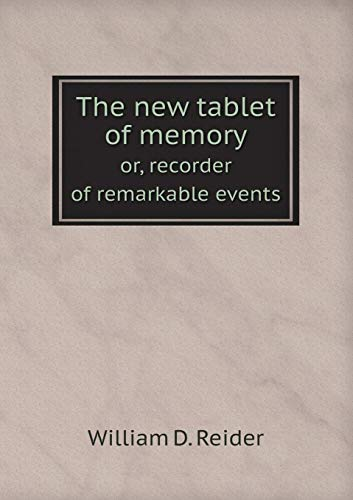 The New Tablet of Memory Or, Recorder of Remarkable Events