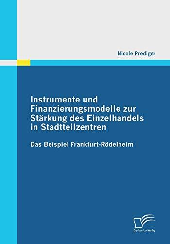 Instrumente und Finanzierungsmodelle zur Stärkung des Einzelhandels in Stadtteilzentren: Das Beispiel Frankfurt-Rödelheim