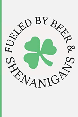 Fueled By Beer & Shenanigans: Funny Saint Patrick Day Blank Inspired Lined Journal. Bold Wit Drinking Notebook for Your Irish Friends or Partying Buddies(9)