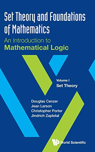 Set Theory and Foundations of Mathematics: An Introduction to Mathematical Logic - Volume I: Set Theory