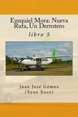 Ezequiel Mora: Nueva Ruta, Un Derrotero: libro 5: Volume 5