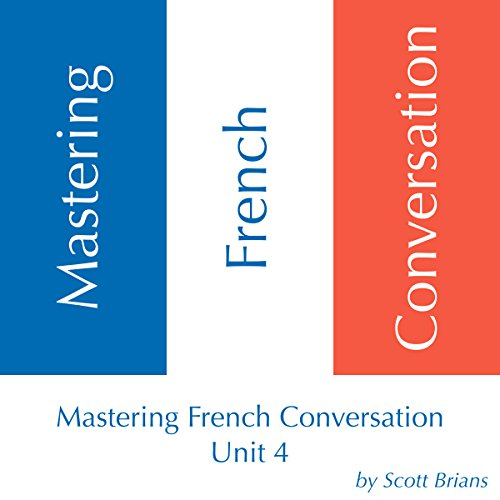 Mastering French Conversation: Unit 4 audiobook cover art