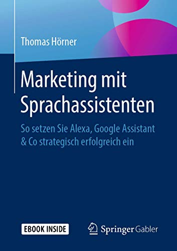 Marketing mit Sprachassistenten (So setzen Sie Alexa, Google Assistant & Co strategisch erfolgreich ein)