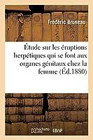 Étude Sur Les Éruptions Herpétiques Qui Se Font Aux Organes Génitaux Chez La Femme