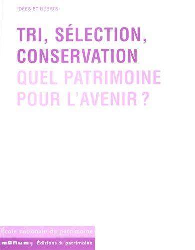 Tri, sélection, conservation. Quel patrimoine pour l'avenir ?