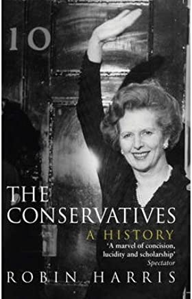[(The Conservatives - a History)] [ By (author) Robin Harris ] [September, 2013]