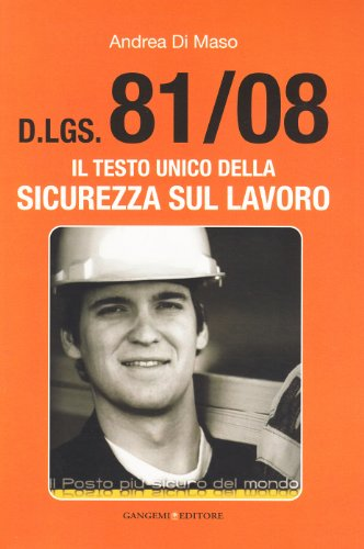 Dlgs 81/2008. Il testo unico della sicurezza sul lavoro