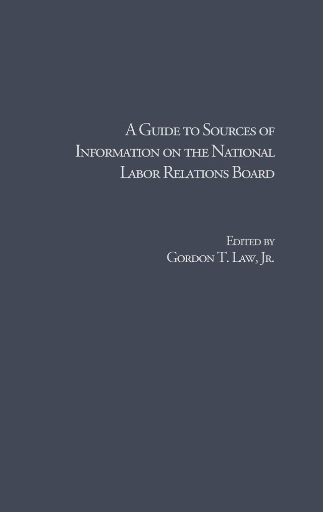 A Guide to Sources of Information on the National Labor Relations Board (Research and Information Guides in Business, Industry and Economic Institutions)