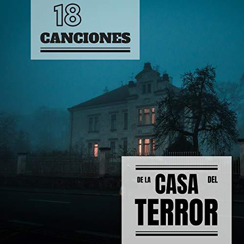 18 Canciones de la Casa del Terror - La Musica con Sonidos...