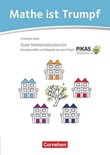 Mathe ist Trumpf - Guter Mathematikunterricht: Materialien zum kompetenzorientierten Mathematikunterricht aus dem Projekt PIKAS - Kommentarband