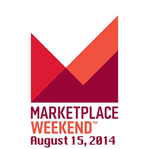 Marketplace Weekend, August 15, 2014 cover art