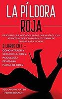 La Píldora Roja: Descubre las verdades sobre las mujeres y la atracción que cambiarán tu forma de pensar para siempre. 2 Libros en 1 - Cómo Atraer y Seducir Mujeres, Psicología Femenina para Hombres