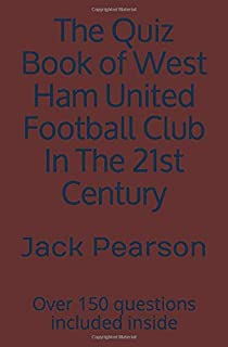 The Quiz Book of West Ham United Football Club In The 21st Century: Over 150 questions included inside