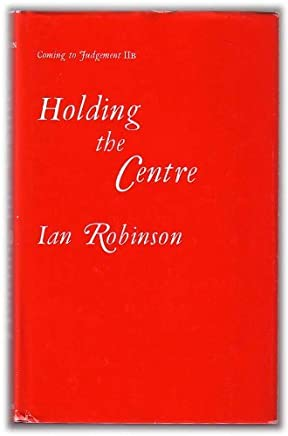 Holding the Centre (Coming to Judgement IIb) by Ian Robinson (2008-03-13)
