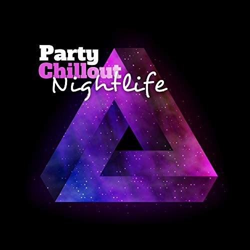 Party Chillout Nightlife: 2019 Chill Out Electronic Vibes, Music Created for Good...