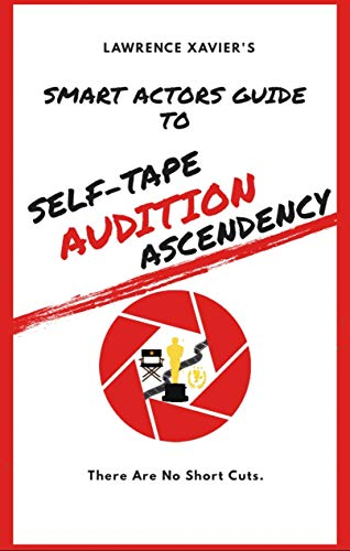 Self-Tape Audition Ascendency (Lawrence's Smart Actor Guides Book 1) (English Edition)