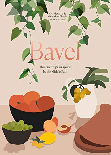 Bavel: Modern Recipes Inspired by the Middle East [A Cookbook]