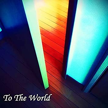To The World