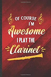 Of Course I'm Awesome I Play the Clarinet: Funny Blank Lined Music Teacher Lover Notebook/ Journal, Graduation Appreciation Gratitude Thank You Souvenir Gag Gift, Modern Cute Graphic 110 Pages