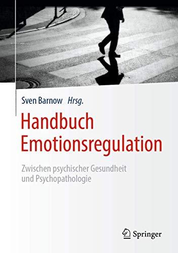 Handbuch Emotionsregulation: Zwischen psychischer Gesundheit und Psychopathologie