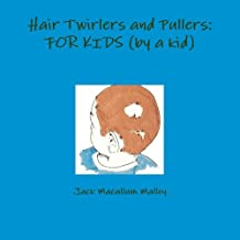 Hair Twirlers and Pullers: FOR KIDS (by a kid)