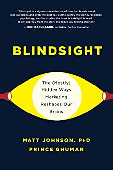 Blindsight: The (Mostly) Hidden Ways Marketing Reshapes Our Brains by [Matt Johnson, Prince Ghuman]