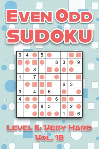 Even Odd Sudoku Level 5: Very Hard Vol. 18: Play Even Odd Sudoku 9x9 Nine Numbers Grid With Solutions Hard Level Volumes 1-40 Cross Sums Sudoku ... Enjoy A Challenge For All Ages Kids to Adults