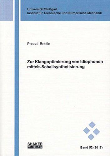 Zur Klangoptimierung von Idiophonen mittels Schallsynthetisierung (Schriften aus dem Institut für Technische und Numerische Mechanik der Universität Stuttgart)