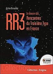 RR3 - Le dossier des Rencontres du Troisième Type en France de Julien Gonzalez