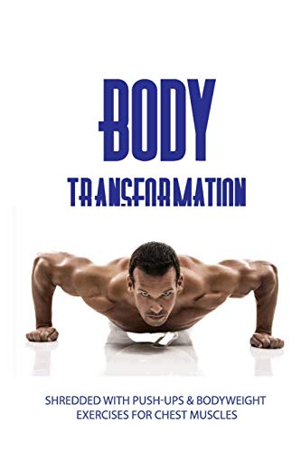 Body Transformation: Shredded With Push-ups & Bodyweight Exercises For Chest Muscles: Push Up Workout For Beginners