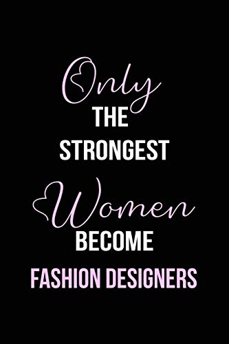 The Strongest Women Become Fashion Designers Notebook: Fashio Designer Gift Lined Notebook / Journal / Diary Gift, 120 blank pages, 6x9 inches, Matte Finish Cover