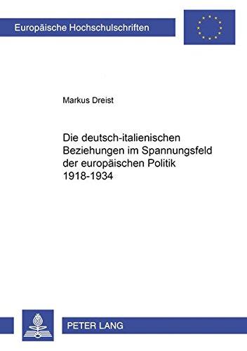 Die deutsch-italienischen Beziehungen im Spannungsfeld der europäischen Politik 1918-1934 (Europäische Hochschulschriften / European University ... Histoire et sciences auxiliaires, Band 869)