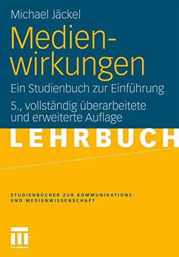 Medienwirkungen: Ein Studienbuch zur Einführung (Studienbücher zur Kommunikations- und Medienwissenschaft) (German Edition)