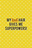 My Red Hair Gives Me Superpowers!: Notebook Journal Composition Blank Lined Diary Notepad 120 Pages Paperback Yellow And White Points Ginger