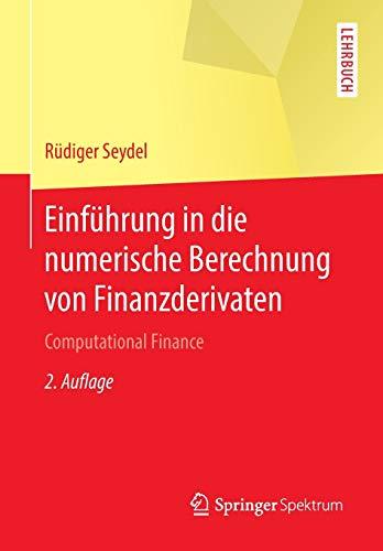 Einführung in die numerische Berechnung von Finanzderivaten: Computational Finance (Springer-Lehrbuch)