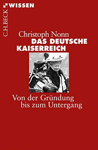 Das deutsche Kaiserreich: Von der Gründung bis zum Untergang (Beck'sche Reihe 2870)