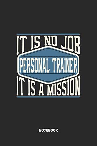 Personal Trainer Notebook - It Is No Job, It Is A Mission: Personal Trainer Notizbuch / Tagebuch / Heft mit Punkteraster Seiten. Notizheft mit Dot Grid, Journal, Planer für Termine oder To-Do-Liste.