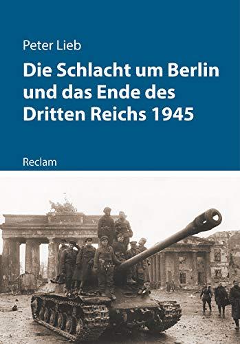 Die Schlacht um Berlin und das Ende des Dritten Reichs 1945: Reclam – Kriege der Moderne