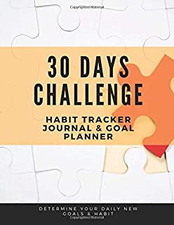 30 Days Challenge Habit Tracker Journal & Goal Planner: A Daily Journal to Help You Track & Change New 50 Your Habits, Log Actions, Build Healthy Routines and Achieve Goals & Your Best Life