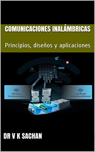 Comunicaciones Inalámbricas: Principios, diseños y aplicaciones (Sachan nº 126)