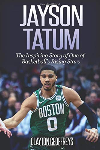 Download Jayson Tatum: The Inspiring Story Of One Of Basketball's Rising Stars (Basketball Biography Books) 