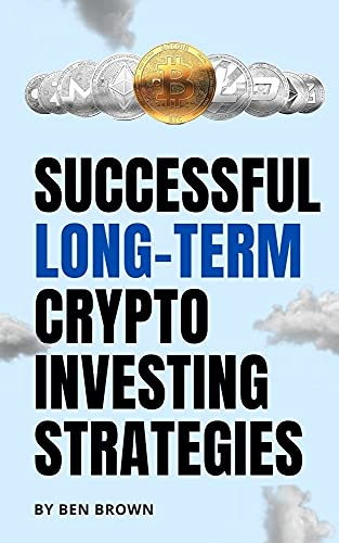 Crypto: Successful Long-Term Cryptocurrency Investing Strategies (English Edition)