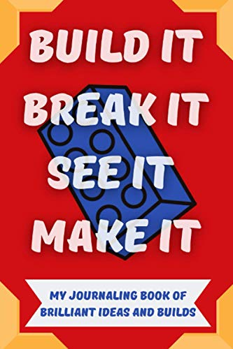 Lego Ideas Journal: Build it, Break it, See it, Make it: My Journaling Book of Brilliant Ideas and Builds