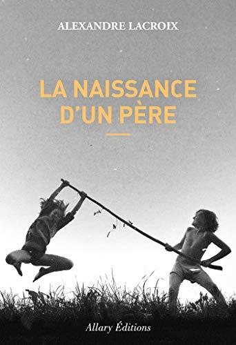 La naissance d'un père (French Edition)