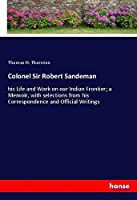 Colonel Sir Robert Sandeman: his Life and Work on our Indian Frontier; a Memoir, with selections from his Correspondence and Official Writings