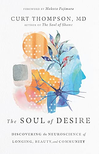 The Soul of Desire: Discovering the Neuroscience of Longing, Beauty, and Community