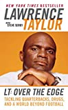 LT: Over the Edge: Tackling Quarterbacks, Drugs, and a World Beyond Football - Lawrence Taylor