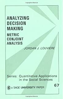 Analyzing Decision Making: Metric Conjoint Analysis (Quantitative Applications in the Social Sciences Book 67)